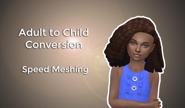 Adult to Child Conversion – Speed Meshing